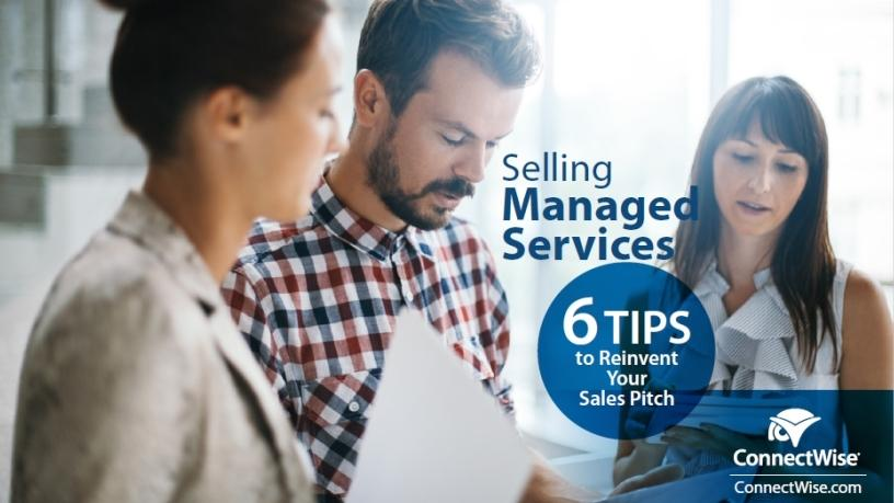 Selling managed services, six tips to reinvent your sales pitch.