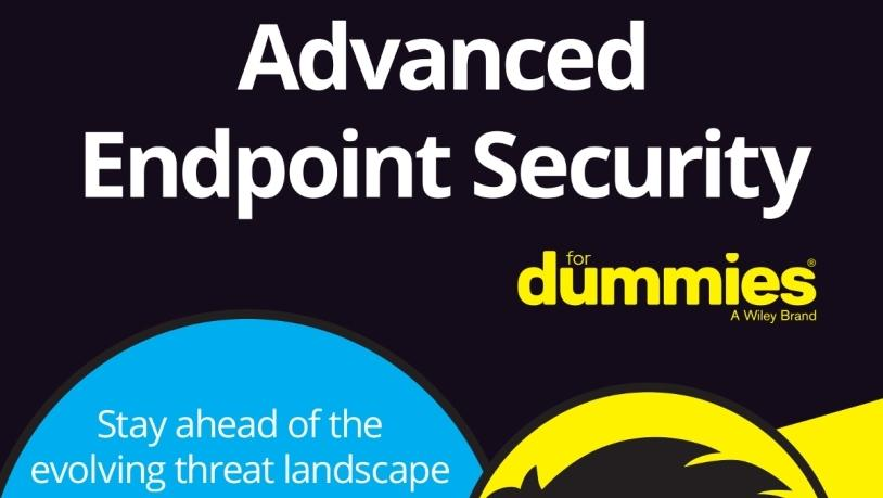 Advanced endpoint security for dummies.