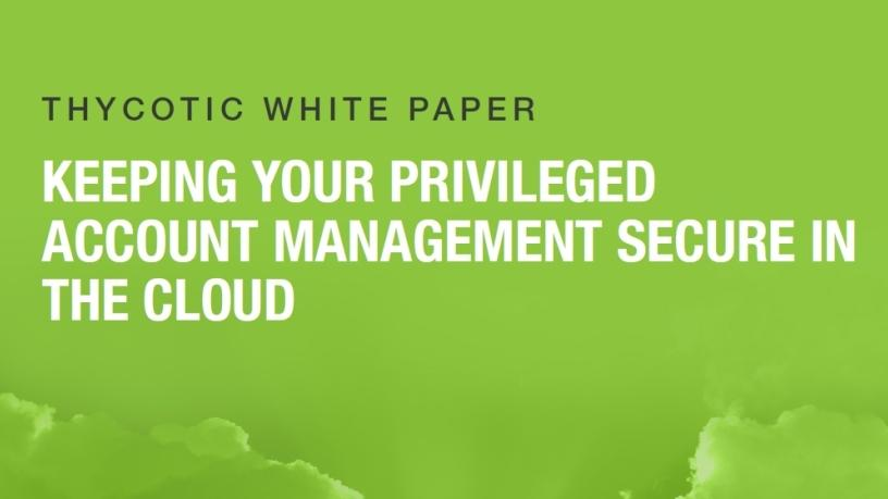 Keeping your privileged account management secure in the cloud.